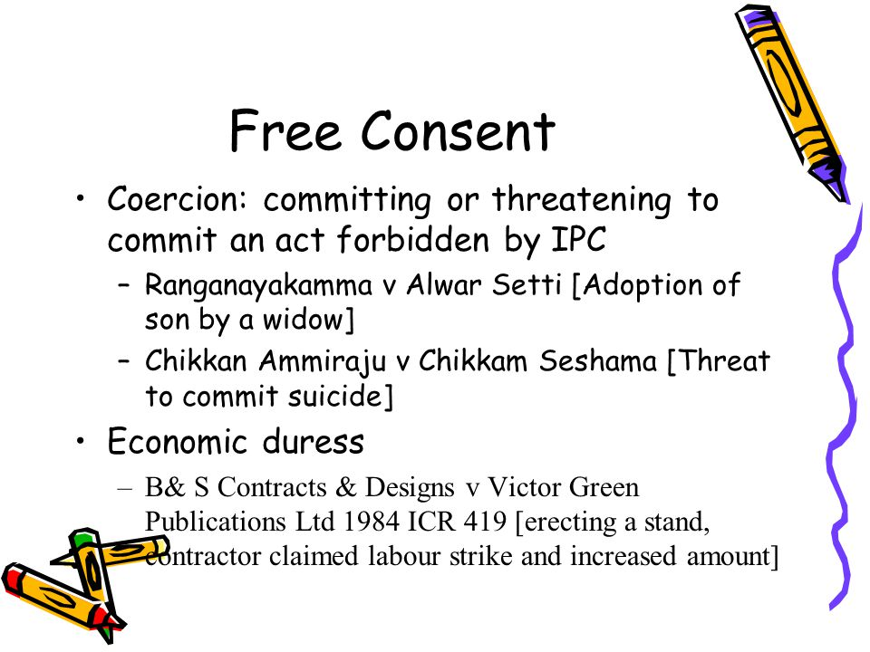 Free Consent Coercion: committing or threatening to commit an act forbidden by IPC. Ranganayakamma v Alwar Setti [Adoption of son by a widow]